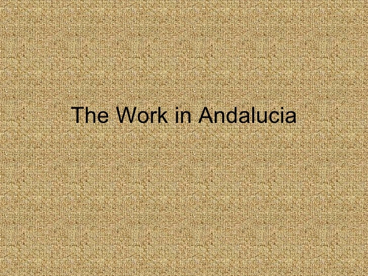 The Work in Andalucia