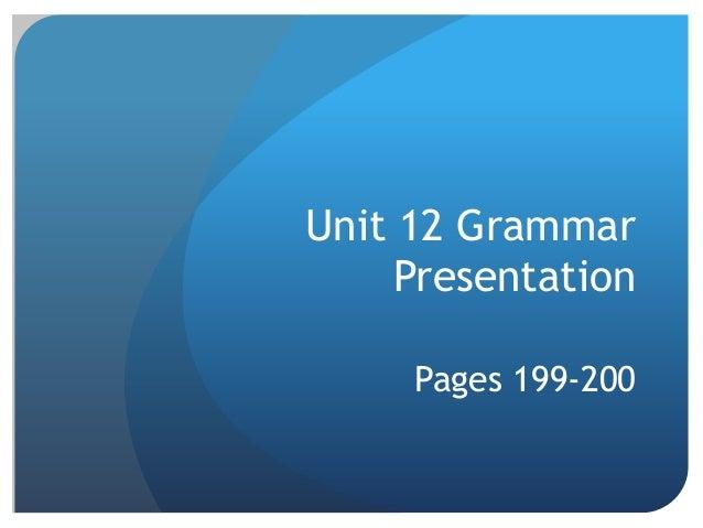Unit 12 Grammar Presentation Pages 199-200