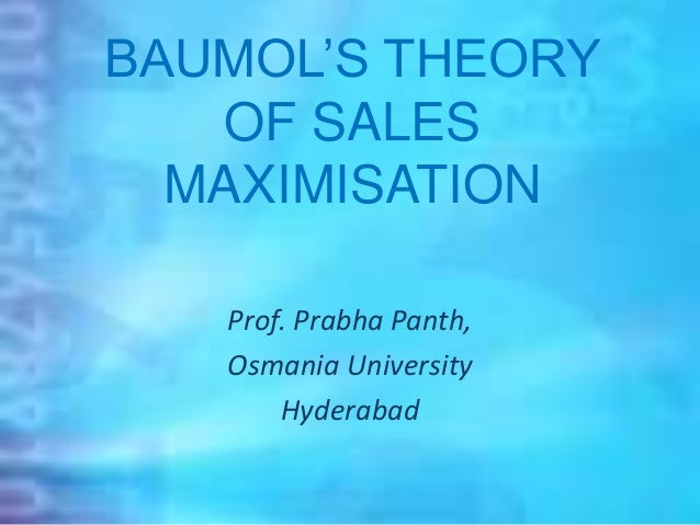 baumol s theory of sales and profit maximisation Dibrugarh university solved question papers: baumol's theory of sales maximisation is an alternative use of the profit constant for sales maximisation by.