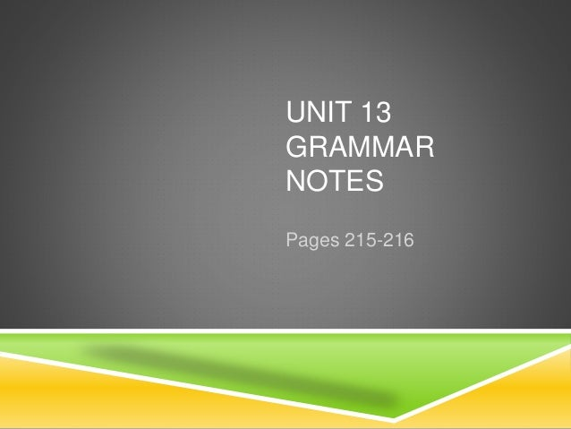 UNIT 13 GRAMMAR NOTES Pages 215-216