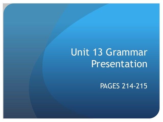 Unit 13 Grammar Presentation PAGES 214-215