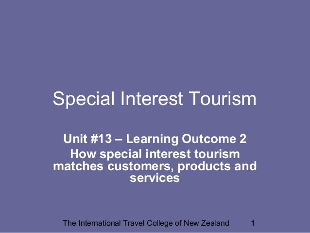 The International Travel College of New Zealand 1 Special Interest Tourism Unit #13 – Learning Outcome 2 How special inter...