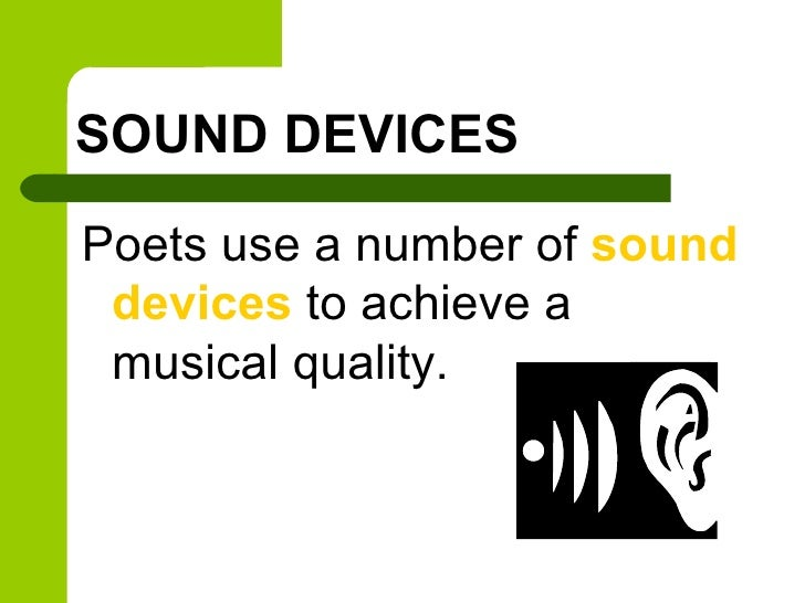 SOUND DEVICES <ul><li>Poets use a number of  sound devices  to achieve a musical quality. </li></ul>