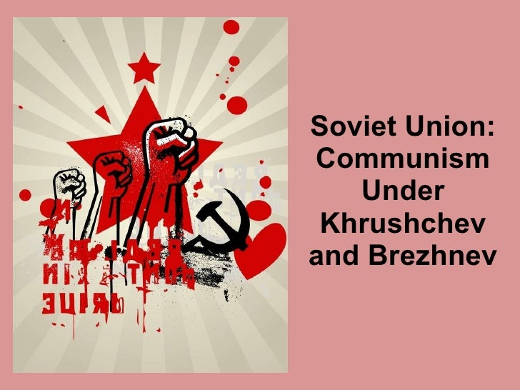 Soviet Union: Communism Under Khrushchev and Brezhnev
