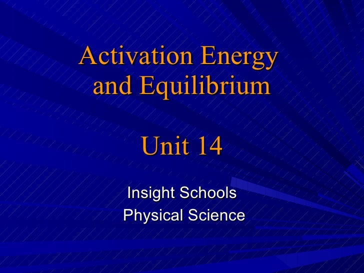Activation Energy  and Equilibrium Unit 14 Insight Schools  Physical Science