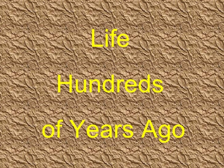 Life  Hundreds  of Years Ago