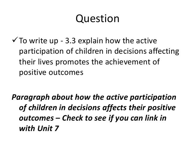 how active participation of children in decisions affecting their lives promotes the achievement of  South gloucestershire strategy for the active participation decisions that affect children and to make decisions them selves on things that affect their lives.