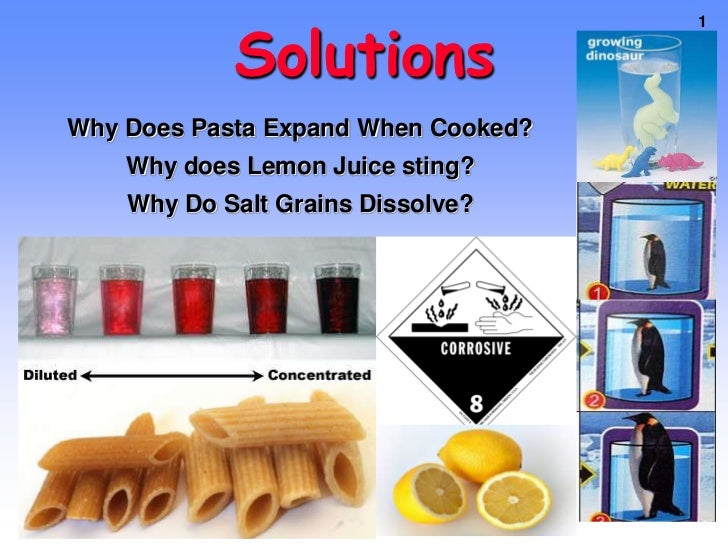 Solutions<br />Why Does Pasta Expand When Cooked?<br />Why does Lemon Juice sting?<br />Why Do Salt Grains Dissolve?<br />