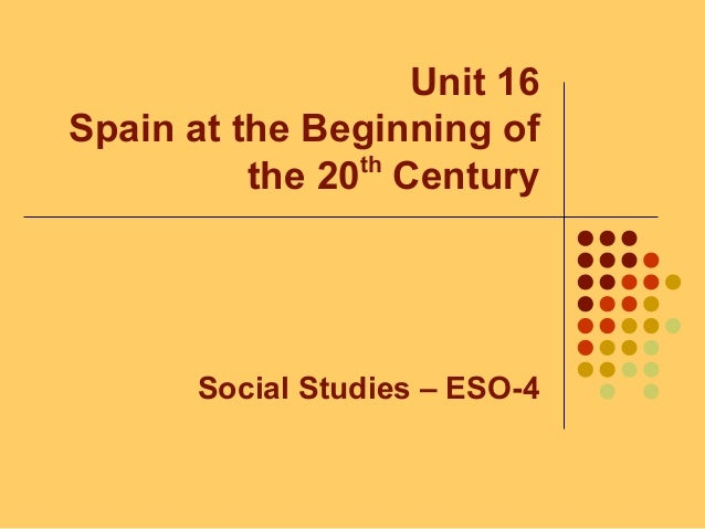 Unit 16 Spain at the Beginning of the 20th Century Social Studies – ESO-4