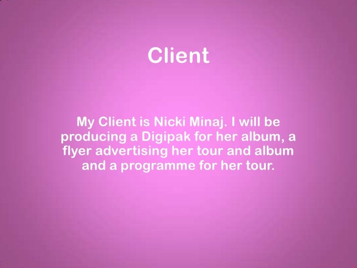 Client   My Client is Nicki Minaj. I will beproducing a Digipak for her album, aflyer advertising her tour and album   and...