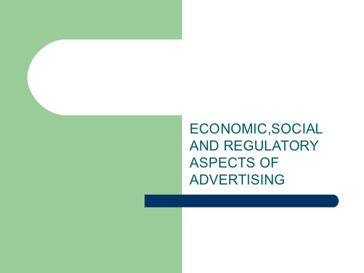 ECONOMIC,SOCIALAND REGULATORYASPECTS OFADVERTISING