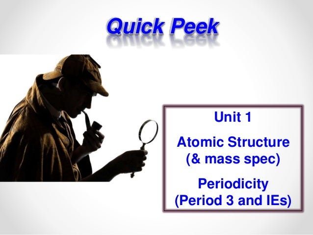 Unit 1 AS Chemistry Atomic sructure and Periodicity QUICK PEEK