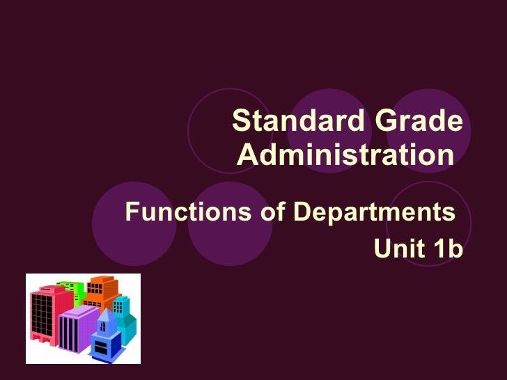 Standard Grade Administration  Functions of Departments  Unit 1b