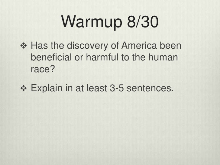 Warmup 8/30 <br />Has the discovery of America been beneficial or harmful to the human race? <br />Explain in at least 3-5...