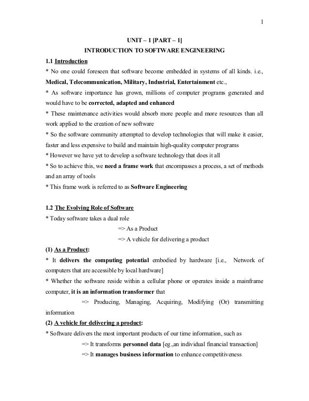 1 UNIT – 1 [PART – 1] INTRODUCTION TO SOFTWARE ENGINEERING 1.1 Introduction * No one could foreseen that software become e...