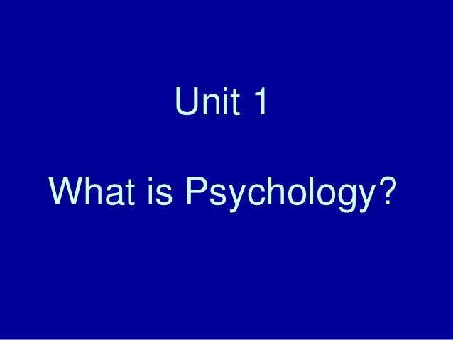 Unit 1What is Psychology?