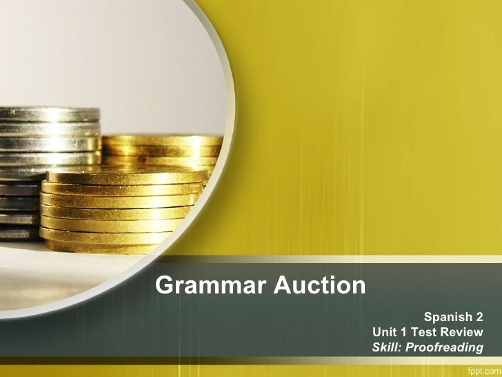 Grammar Auction Spanish 2 Unit 1 Test Review Skill: Proofreading