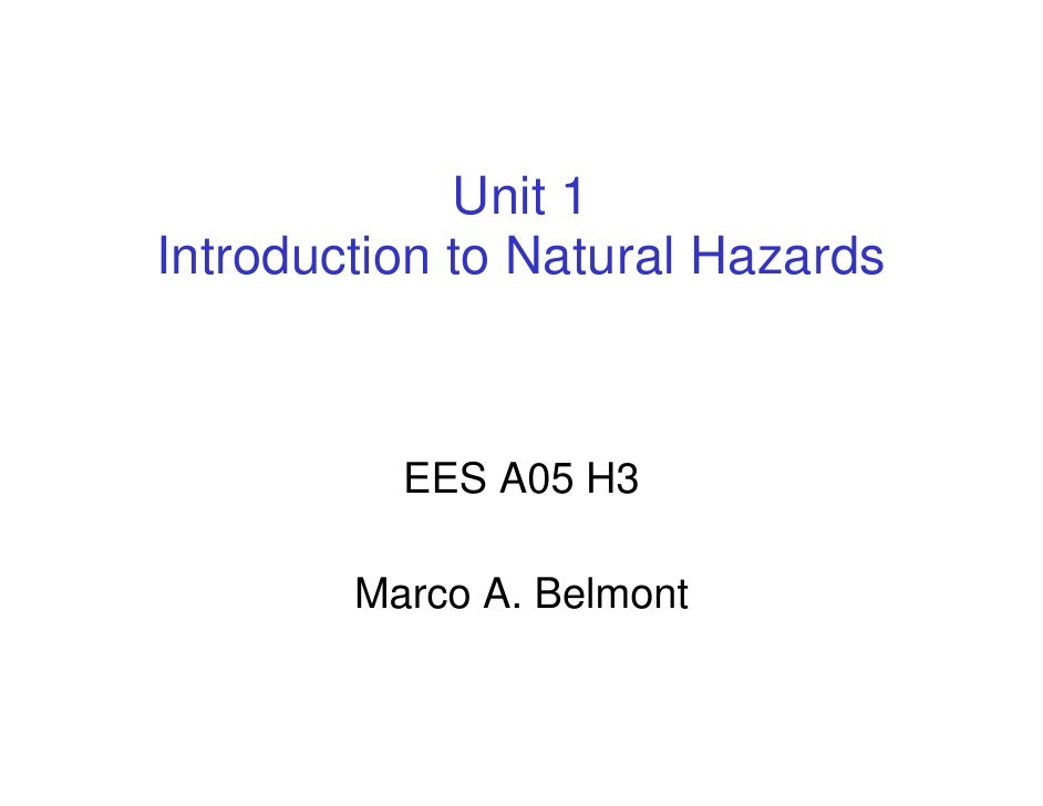 Unit 1 Introduction to Natural Hazards              EES A05 H3          Marco A. Belmont