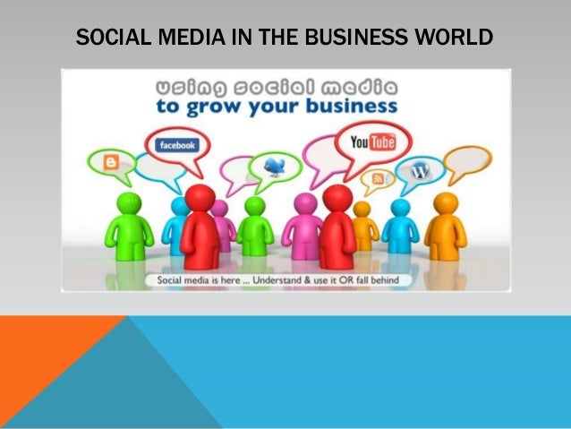 SOCIAL MEDIA IN THE BUSINESS WORLD