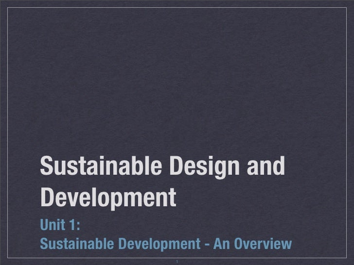 Sustainable Design and Development Unit 1: Sustainable Development - An Overview                    1