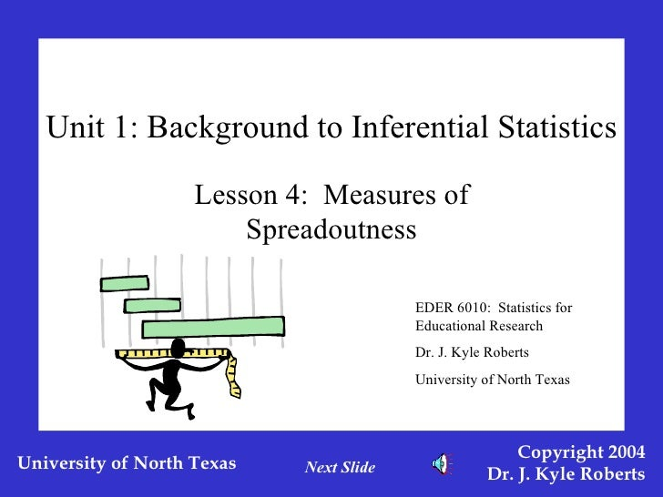 Unit 1: Background to Inferential Statistics Lesson 4:  Measures of Spreadoutness EDER 6010:  Statistics for Educational R...