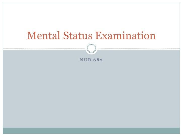 Mental Status Examination          NUR 682