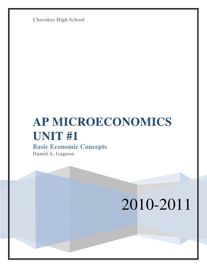 Cherokee High School     AP MICROECONOMICS UNIT #1 Basic Economic Concepts Daniel A. Gagnon                               ...