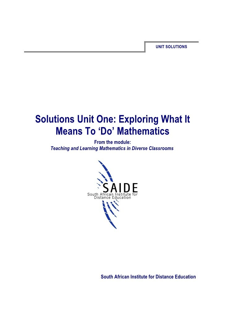 UNIT SOLUTIONSSolutions Unit One: Exploring What It     Means To 'Do' Mathematics                       From the module:  ...