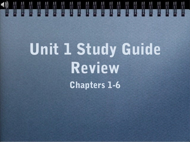 Unit 1 Study Guide Review Chapters 1-6