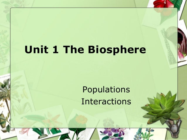 Unit 1 the biosphere  populations and interactions