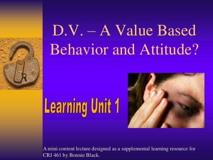 D.V. – A Value Based Behavior and Attitude?<br />LearningUnit1<br />A mini content lecture designed as a supplemental lear...