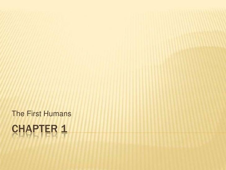 Chapter 1<br />The First Humans<br />