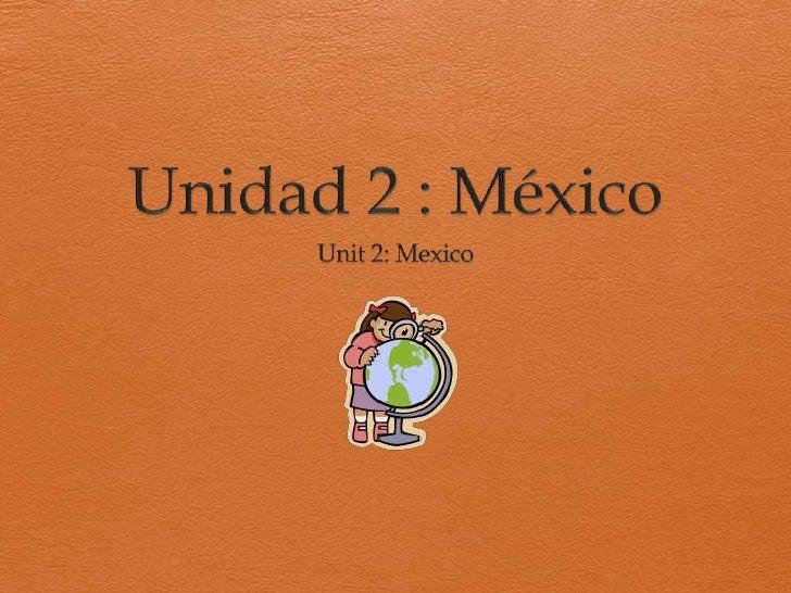 Unidad 2 : México<br />Unit 2: Mexico<br />
