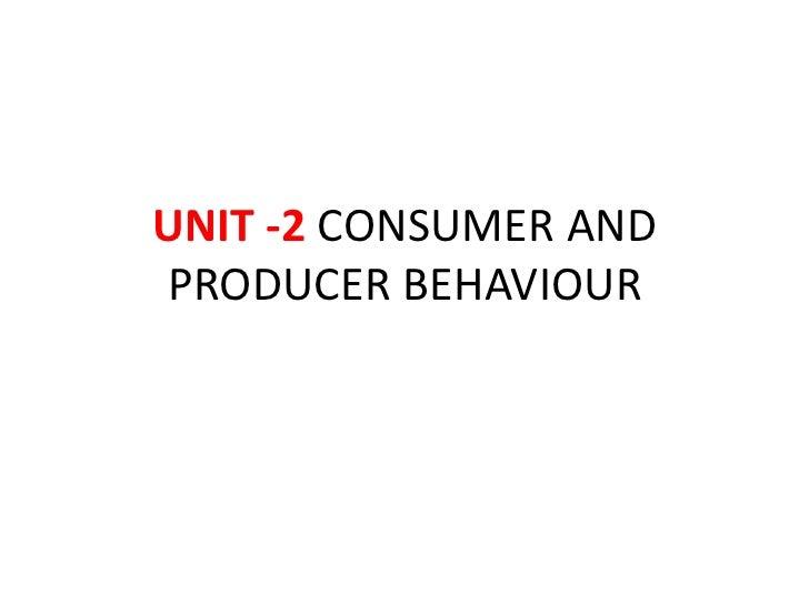 UNIT -2 CONSUMER ANDPRODUCER BEHAVIOUR