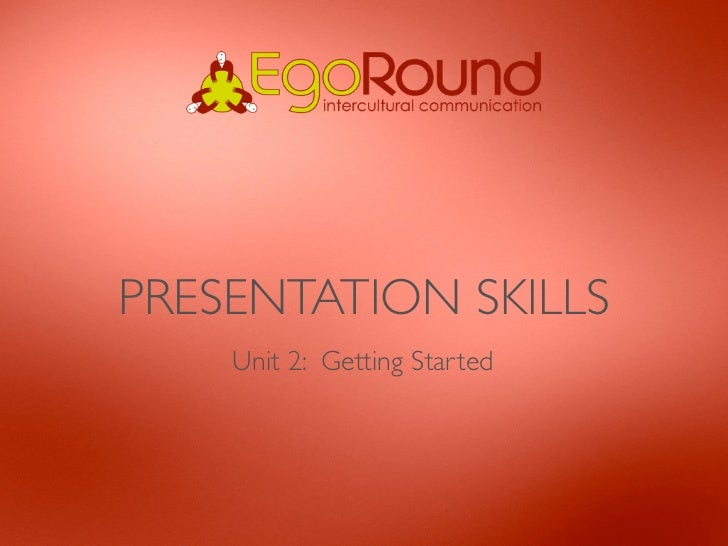 PRESENTATION SKILLS    Unit 2: Getting Started
