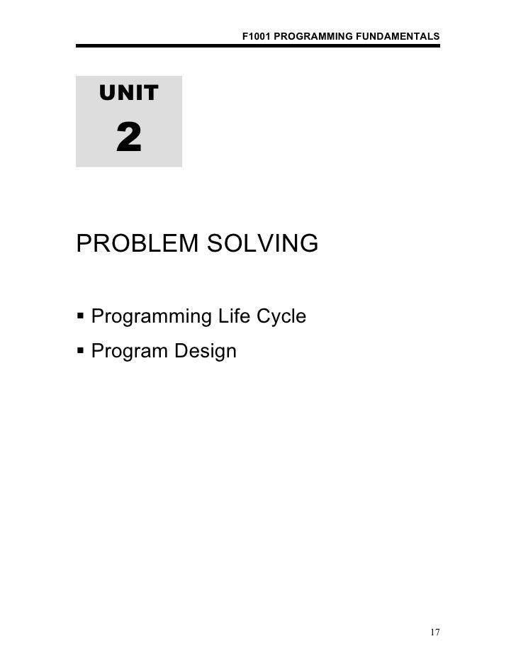 F1001 PROGRAMMING FUNDAMENTALS  UNIT    2PROBLEM SOLVING Programming Life Cycle Program Design                          ...