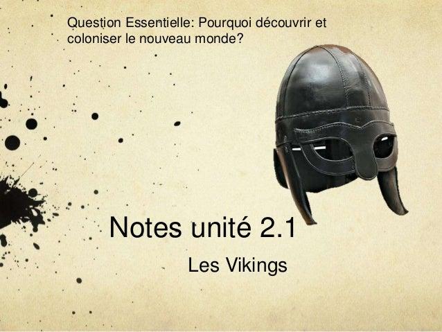 Question Essentielle: Pourquoi découvrir et coloniser le nouveau monde?  Notes unité 2.1 Les Vikings