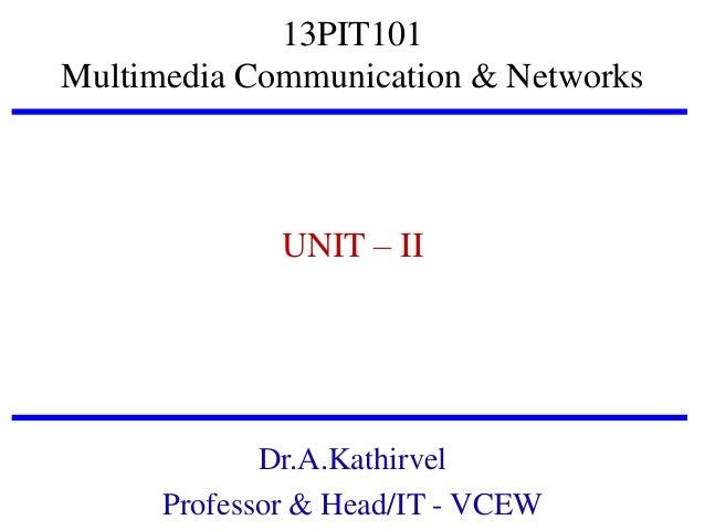 13PIT101 Multimedia Communication & Networks  UNIT – II  Dr.A.Kathirvel Professor & Head/IT - VCEW