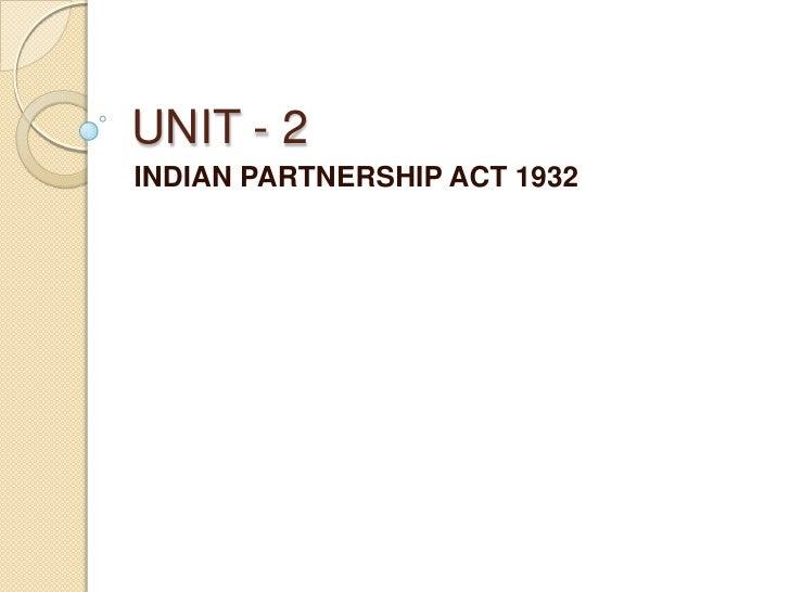 UNIT - 2INDIAN PARTNERSHIP ACT 1932