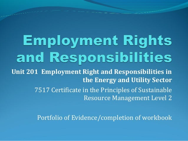 understanding employment rights and responsibilities a Employee rights and responsibilities (err) workbook gas power sustainable resource management  available to them both on employment rights and responsibilities and the types of  and is aimed to help you know and understand your statutory rights and responsibilities and the sector you are working in you will cover many.