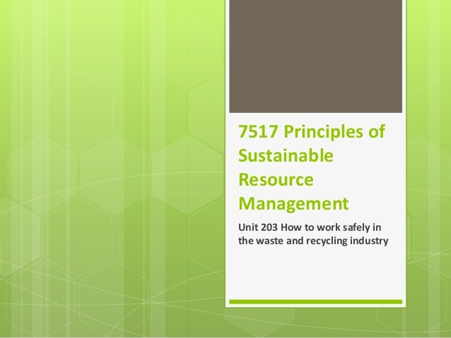 7517 Principles of Sustainable Resource Management Unit 203 How to work safely in the waste and recycling industry