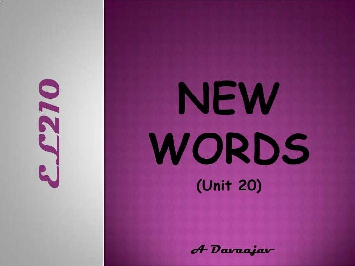 NEW WORDS<br />(Unit 20)<br /> A Davaajav<br />EL210<br />