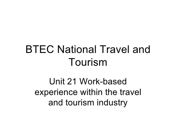 BTEC National Travel and Tourism Unit 21 Work-based experience within the travel and tourism industry