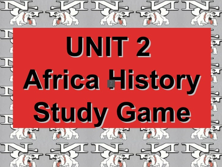 UNIT 2  Africa History Study Game