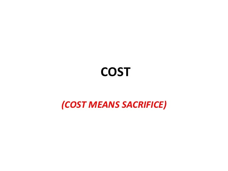 COST(COST MEANS SACRIFICE)