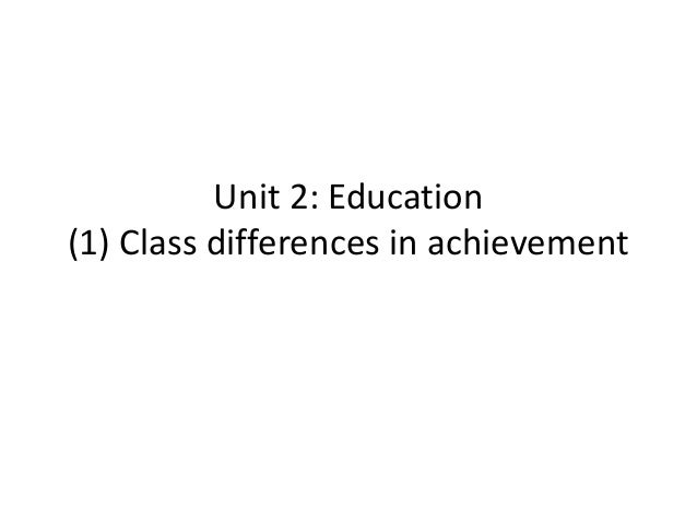 Unit 2: Education (1) Class differences in achievement
