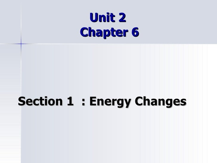 Unit 2  Chapter 6 Section 1  : Energy Changes