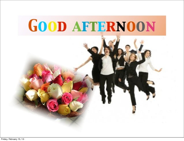 Good afternoonFriday, February 15, 13