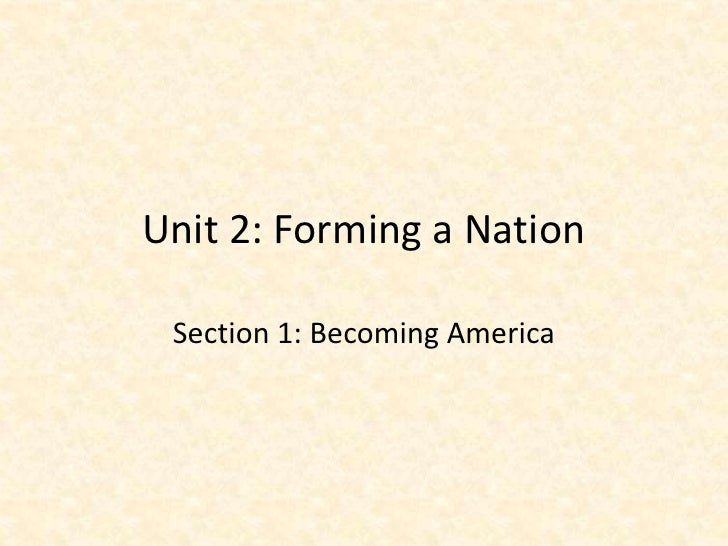 Unit 2: Forming a Nation Section 1: Becoming America