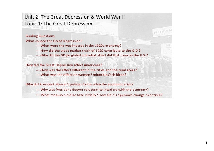 Unit 2: The Great Depression & World War II Topic 1: The Great Depression  Guiding Questions What caused the Great Depress...